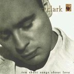 Gary Clark - Ten Short Songs About Love