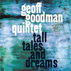 Geoff Goodman Quintet - Tall Tales And Dreams