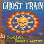 Ghost Train - Songs For Swingin' Corpses