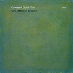 Giovanni Guidi Trio - City Of Broken Dreams