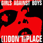 Girls Against Boys - (I) Don't Got A Place