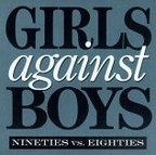 Girls Against Boys - Nineties Vs. Eighties