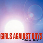 Girls Against Boys - Super-Fire