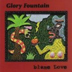 Glory Fountain - Blame Love