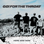 Go! For The Throat - Here And Now