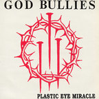 God Bullies - Plastic Eye Miracle