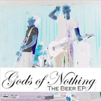 Gods Of Nothing - The Beer e.p.
