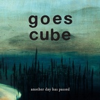 Goes Cube - Another Day Has Passed