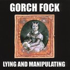 Gorch Fock - Lying And Manipulating