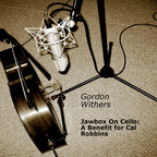 Gordon Withers - Jawbox On Cello: A Benefit For Cal Robbins