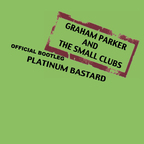 Graham Parker And The Small Clubs - Official Bootleg · Platinum Bastard