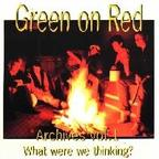 Green On Red - Archives Vol. 1 · What Were We Thinking?