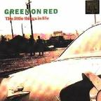 Green On Red - The Little Things In Life