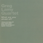 Greg Lamy Quartet - What Are You Afraid Of?