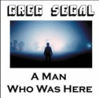 Greg Segal - A Man Who Was Here