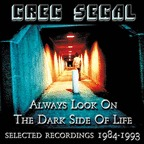 Greg Segal - Always Look On The Dark Side Of Life · Selected Recordings 1984-1993