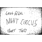 Greg Segal - Night Circus Part Two