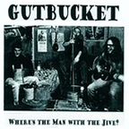 Gutbucket (US 1) - Where's The Man With The Jive?