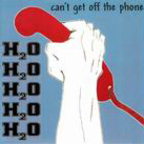 H₂O - Can't Get Off The Phone