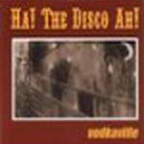 Ha! The Disco Ah! - Vodkaville