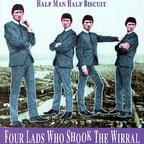 Half Man Half Biscuit - Four Lads Who Shook The Wirral