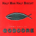 Half Man Half Biscuit - Some Call It Godcore