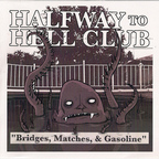 Halfway To Hell Club - Bridges, Matches, & Gasoline