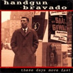 Handgun Bravado - These Days Move Fast