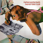 Hatfield And The North - The Rotters' Club