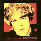 Hawksley Workman - (Last Night We Were) The Delicious Wolves