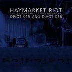 Haymarket Riot - This CD Contains The Self-Titled And Wax! EPs · Divot 015 And Divot 016