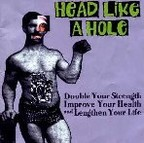 Head Like A Hole - Double Your Strength, Improve Your Health And Lengthen Your Life