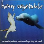 Heavy Vegetable - The Amazing Undersea Adventures Of Aqua Kitty And Friends