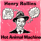 Henry Rollins - Hot Animal Machine
