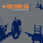 Holding On - Question What You Live For