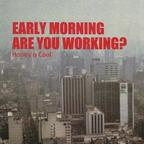 Honey Is Cool - Early Morning Are You Working?