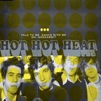 Hot Hot Heat - Talk To Me, Dance With Me