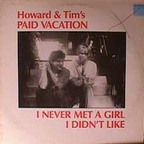 Howard And Tim's Paid Vacation - I Never Met A Girl I Didn't Like