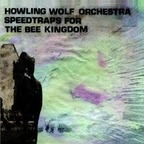 Howling Wolf Orchestra - Speedtraps For The Bee Kingdom