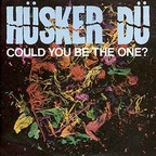 Hüsker Dü - Could You Be The One?