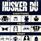 Hüsker Dü - Everything Falls Apart