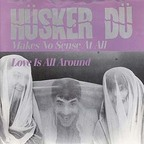 Hüsker Dü - Makes No Sense At All