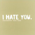I Hate You. - Discography 1995 / 1998