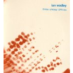 Ian Wadley - Three Uneasy Pieces