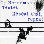 Ig Henneman Tentet - Repeat That, Repeat