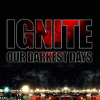 Ignite - Our Darkest Days