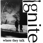 Ignite - Where They Talk