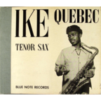 Ike Quebec's Swingtet - Tenor Sax (released by Ike Quebec)