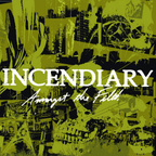 Incendiary - Amongst The Filth