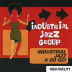 Industrial Jazz Group - Industrial Jazz A Go Go!